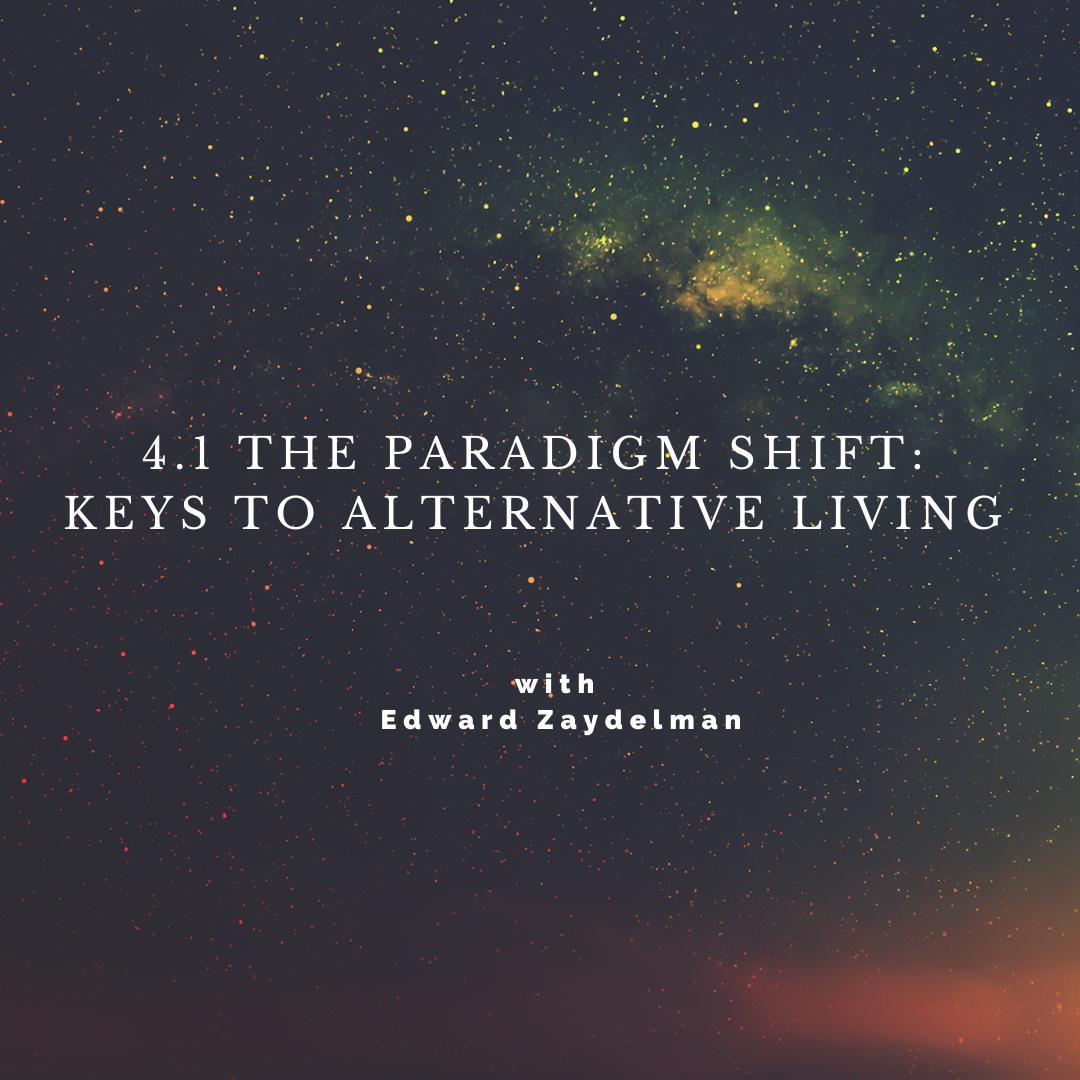 Sacred Sister 4.1 The Paradigm Shift: Keys to Alternative Living with Edward Zaydelman