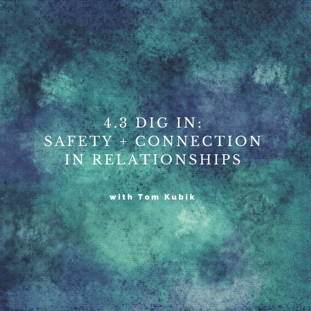 4.3 DIG IN: Safety + Connection in Relationships with Tom Kubik