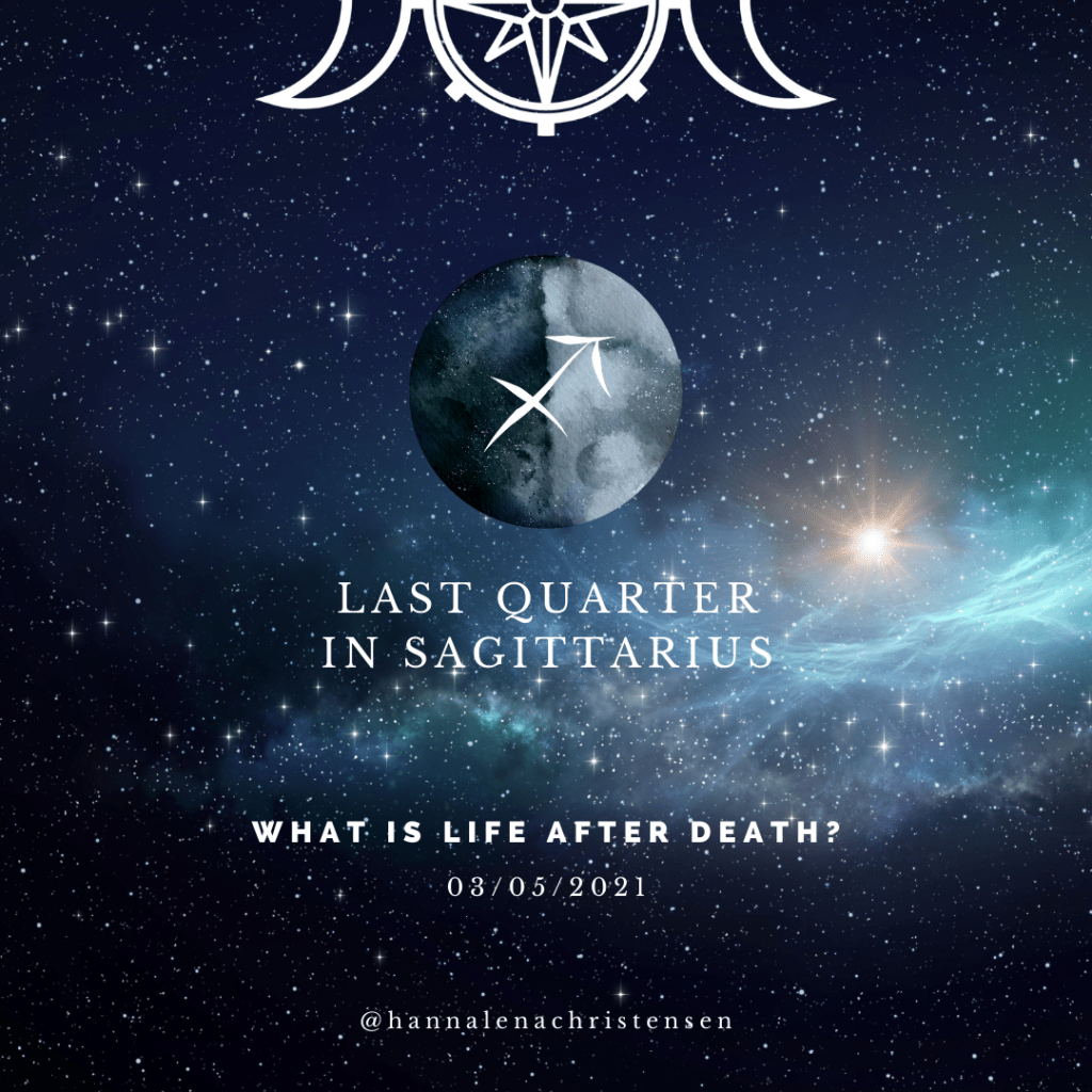 Last Quarter Moon in Sagittarius- What is Life After Death?